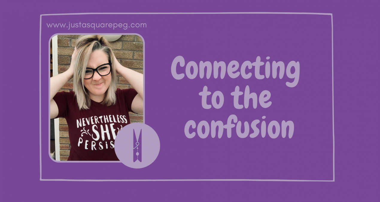 Connecting to the confusion